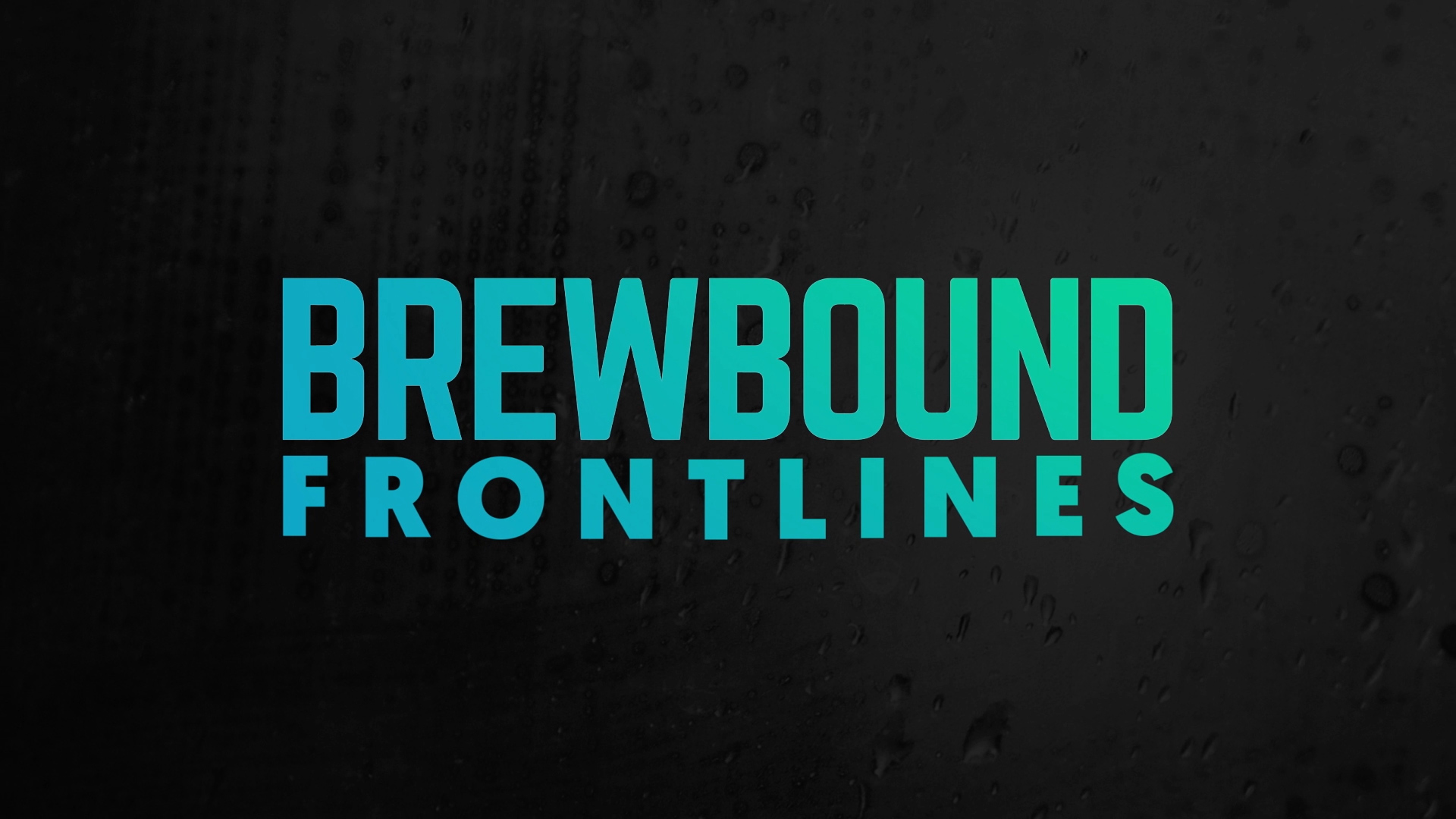 Brewbound...Frontlines