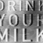 Drink Your Milk