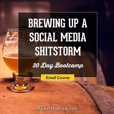 Brewing Up a Social Media Shitstorm 30-day Bootcamp (Created Specifically for Craft Breweries)