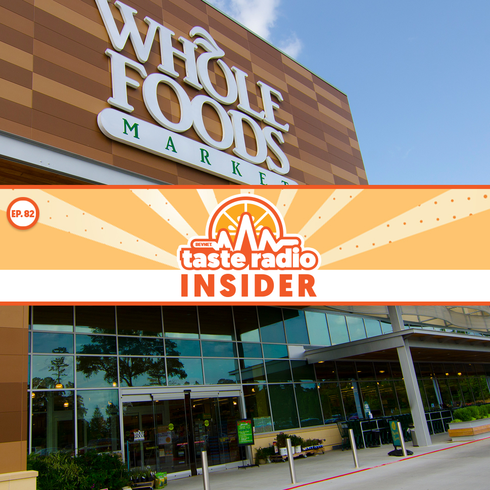 Taste Radio Insider Ep. 82: A Whole Foods Insider Opens Up The Buyer Playbook