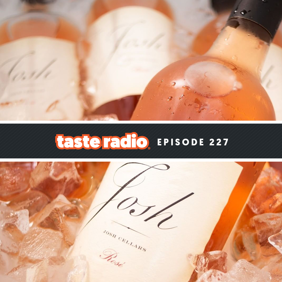 Taste Radio Ep. 227: Josh Cellars Founder: 'I Had To Figure Out How I Could Be Better.'