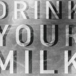 Drink Your Milk