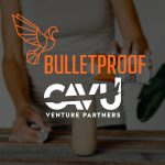 Bulletproof Raises $40 Million in CAVU-Led Series C