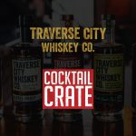 Cocktail Crate Acquired by Traverse City Whiskey